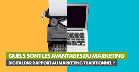 Quels sont les avantages du marketing digital par rapport au marketing traditionnel ?