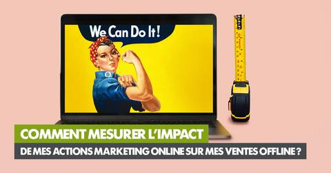 Comment mesurer l'impact de mes actions marketing online sur mes ventes offline ?